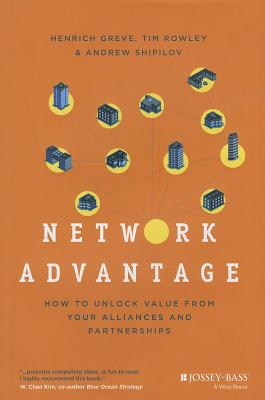 Network Advantage By Greve, Henrich/ Rowley, Tim/ Shipilov, Andrew